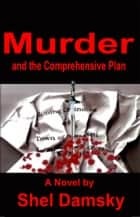 Murder and the Comprehensive Plan ebook by Shel Damsky