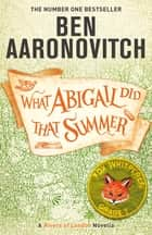 What Abigail Did That Summer - A Rivers Of London Novella ebook by