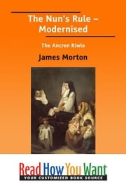 The Nun's Rule : Modernised The Ancren Riwle ebook by Morton James