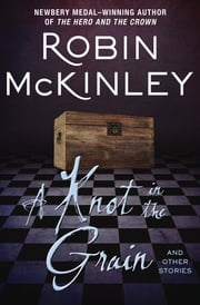 A Knot in the Grain - And Other Stories 電子書 by Robin McKinley