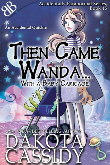 Then Came Wanda… - With a Baby Carriage: Paranormal Shapeshifters Romantic Comedy Fairy Tale ebook by Dakota Cassidy