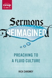Sermons Reimagined - Preaching to a Fluid Culture ebook by Rick Chromey