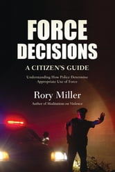 Force Decisions - A Citizen's Guide ebook by Rory Miller