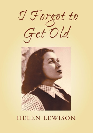I Forgot to Get Old ebook by Helen Lewison