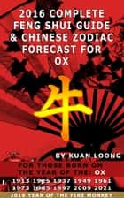 2016 Ox Feng Shui Guide & Chinese Zodiac Forecast ebook by Kuan Loong