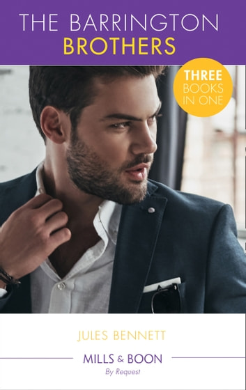 The Barrington Brothers: When Opposites Attract... / Single Man Meets Single Mom / Carrying the Lost Heir's Child (Mills & Boon By Request) ebook by Jules Bennett