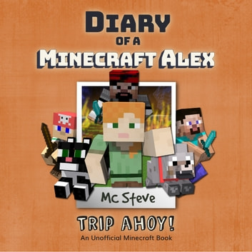 Diary of a Minecraft Alex Book 6: Trip Ahoy! (An Unofficial Minecraft Diary Book) audiobook by MC Steve