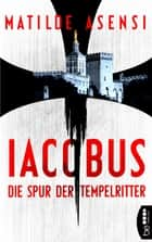 Iacobus - Die Spur der Tempelritter ebook by Matilde Asensi, Silvia Schmid