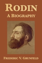 Rodin: A Biography ebook by Frederic V. Grunfeld