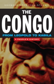 Congo from Leopold to Kabila, The - A People's History ebook by Nzongola-Ntalaja, Georges