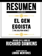Resumen Extendido: El Gen Egoista (The Selfish Gene) - Basado En El Libro De Clinton Richard Dawkins ebook by
