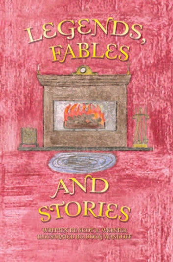 Legends, Fables, and Stories ebook by Scot R. Webster