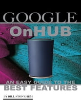 Google On Hub: An Easy Guide to the Best Features ebook by Bill Stonehem