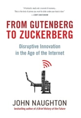 From Gutenberg to Zuckerberg - Disruptive Innovation in the Age of the Internet ebook by John Naughton
