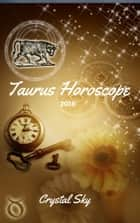 Taurus Horoscope 2018: Astrological Horoscope, Moon Phases, and More. ebook by Crystal Sky