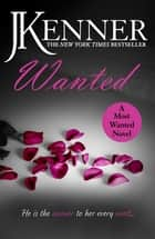 Wanted: Most Wanted Book 1 ebook by J. Kenner