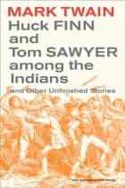 Huck Finn and Tom Sawyer among the Indians ebook by Mark Twain,Walter Blair