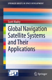 Global Navigation Satellite Systems and Their Applications ebook by Scott Madry