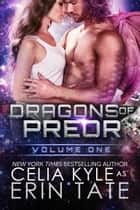 Dragons of Preor Volume One - SciFi Alien Weredragon Romance Books 1-3 ebook by Celia Kyle, Erin Tate