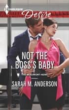 Not the Boss's Baby - A Billionaire Boss Workplace Romance ebook by Sarah M. Anderson