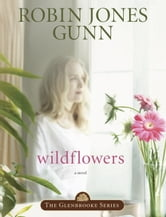 Wildflowers - Book 8 in the Glenbrooke Series ebook by Robin Jones Gunn