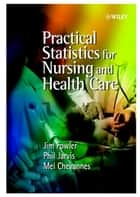 Practical Statistics for Nursing and Health Care ebook by Jim Fowler,Phil Jarvis,Mel Chevannes