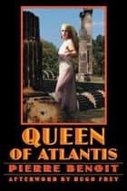 The Queen of Atlantis ebook by Pierre Benoit, Arthur Chambers, Hugo Frey