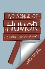 No Sense of Humor - The Final Chapter: For Now ebook by Nick Morgan