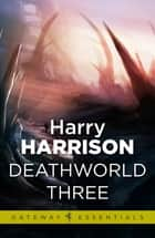 Deathworld Three - Deathworld Book 3 ebook by Harry Harrison