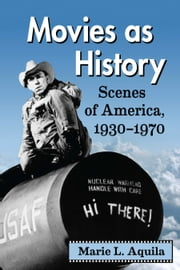 Movies as History - Scenes of America, 1930-1970 ebook by Marie L. Aquila