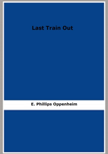 Last Train Out ebook by E. Phillips Oppenheim