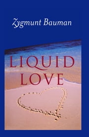Liquid Love - On the Frailty of Human Bonds ebook by Zygmunt Bauman