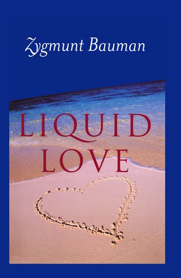 Liquid love ebook by zygmunt bauman 9780745655789 rakuten kobo liquid love on the frailty of human bonds ebook by zygmunt bauman fandeluxe Choice Image