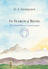 In Search of Being - The Fourth Way to Consciousness ebook by G. I. Gurdjieff