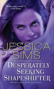 Desperately Seeking Shapeshifter ebook by Jessica Sims