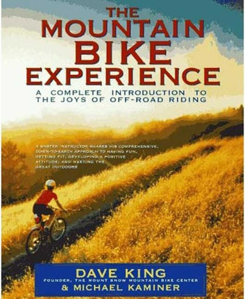 The Mountain Bike Experience - A Complete Introduction to the Joys of Off-Road Riding ebook by Dave King,Michael Kaminer