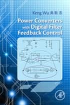 Power Converters with Digital Filter Feedback Control ebook by Keng C. Wu