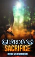 Guardians Sacrifice ebook by Bobbi Schemerhorn