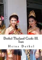 Duthel Thailand Guide III - Isan - 16th. Edition 2015 ebook by Heinz Duthel