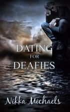Dating For Deafies ebook by Nikka Michaels