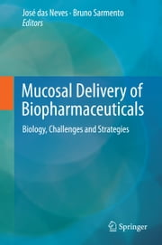 Mucosal Delivery of Biopharmaceuticals - Biology, Challenges and Strategies ebook by José das Neves,Bruno Sarmento