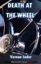 Death at the Wheel ebook by Vernon Loder