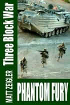 Three Block War: Phantom Fury ebook by Matt Zeigler