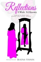 Reflections: I Wish I'd Known - Stories of Hope for Women and Young Women ebook by