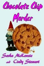 Chocolate Chip Murder - Mountain Ridge Mysteries, #1 eBook by Sasha Mckenzie