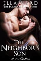 The Neighbor's Son: Mind Games (The Forbidden Love Series Book 2) ebook by Ella Ward