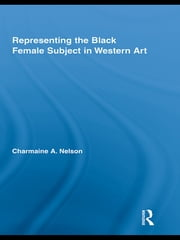 Representing the Black Female Subject in Western Art ebook by Charmaine A. Nelson