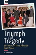 Triumph and Tragedy - The Story of the Kennedys' Early Years eBook by The Associated Press
