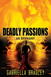 Deadly Passions: An Epiphany ebook by Gabriella Bradley