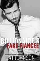 The Billioniare's Fake Fiancee ebook by Cat Johnson